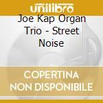 STREET NOISE cd musicale di KAP JOE ORGAN TRIO