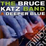 A deeper blue cd musicale di The bruce katz band