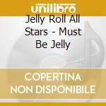 MUST BE JELLY cd musicale di ROLL JERRY ALL STARS