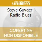 RADIO BLUES cd musicale di GUYGER STEVE