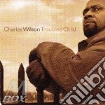 TROUBLED CHILD                            cd musicale di WILSON CHARLES