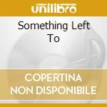 SOMETHING LEFT TO cd musicale di HANGDOGS