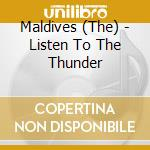 LISTEN TO THE THUNDER                     cd musicale di MALDIVES
