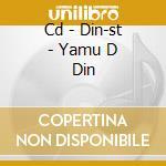 CD - DIN-ST - YAMU D DIN cd musicale di DIN-ST