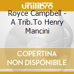 A trib.to henry mancini - campbell royce cd musicale di Campbell Royce