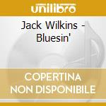 Jack Wilkins - Bluesin' cd musicale di Jack Wilkins