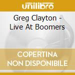 Greg Clayton - Live At Boomers cd musicale di Clayton Greg
