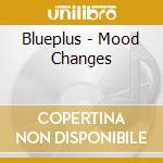 Blueplus - Mood Changes cd musicale di Blueplus