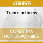 Trance anthems cd musicale di Artisti Vari