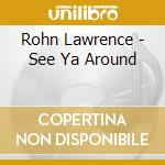See ya around - cd musicale di Lawrence Rohn