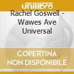 WAVES ARE UNIVERSAL cd musicale di GOSWELL RACHEL