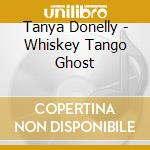 WHISKEY TANGO GHOST cd musicale di DONELLY TANYA