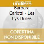 LES LYS BRISES cd musicale di CARLOTTI BARBARA