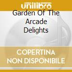 GARDEN OF THE ARCADE DELIGHTS cd musicale di DEAD CAN DANCE