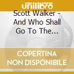 AND WHO SHALL GO TO THE BALL? cd musicale di WALKER SCOTT