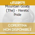 HERETIC PRIDE cd musicale di MOUNTAIN GOATS