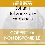 FORDLANDIA cd musicale di JOHANN JOHANNSSON