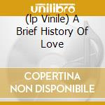 (LP VINILE) A BRIEF HISTORY OF LOVE                   lp vinile di The Big pink