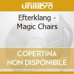 MAGIC CHAIRS                              cd musicale di EFTERKLANG