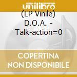 (LP VINILE) Talk-action=0 lp vinile di D.O.A.