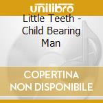 Child bearing man cd musicale di Teeth Little