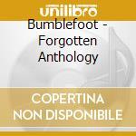 CD - BUMBLEFOOT           - FORGOTTEN ANTHOLOGY cd musicale di BUMBLEFOOT