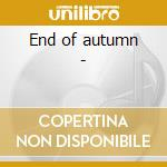 End of autumn - cd musicale di Whelan Sean