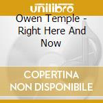 RIGHT HERE AND NOW cd musicale di TEMPLE OWEN