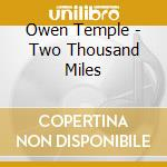 TWO THOUSAND MILES cd musicale di OWEN TEMPLE