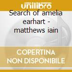 Search of amelia earhart - matthews iain cd musicale