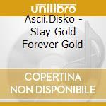 Ascii.Disko - Stay Gold Forever Gold cd musicale di ASCII.DISKO