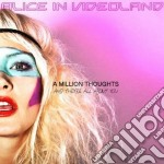 A million thoughts and they're all cd musicale di ALICE IN VIDEOLAND