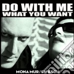 Do with me what you want cd musicale di Mona mur & en esch