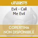 CD - EVIL - Call me evil cd musicale di EVIL