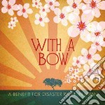 With a bow: a benefit fo cd musicale di Artisti Vari