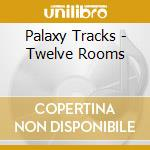 TWELVE ROOMS                              cd musicale di Tracks Palaxy