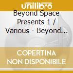 BEYOND SPACE PRESENTS VO                  cd musicale di Artisti Vari
