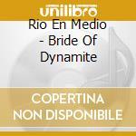 CD - RIO EN MEDIO - Bride of Dynamite cd musicale di RIO EN MEDIO