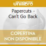 CD - PAPERCUTS - Can't Go Back cd musicale di PAPERCUTS