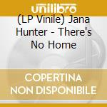 (LP VINILE) LP - HUNTER, JANA         - There's No Home lp vinile di Jana Hunter