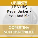 (LP VINILE) YOU AND ME                                lp vinile di Kevin Barker