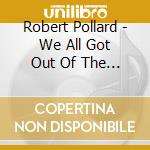 WE ALL GOT OUT OF THE ARMY                cd musicale di Robert Pollard