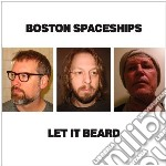 Let it beard cd musicale di Spaceships Boston