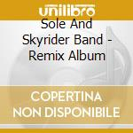 REMIX ALBUM                               cd musicale di SOLE AND SKYRIDER BA