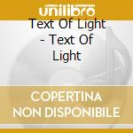TEXT OF LIGHT                             cd musicale di TEXT OF LIGHT