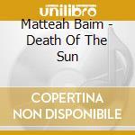 DEATH OF THE SUN                          cd musicale di Matteah Baim