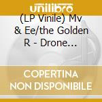 (LP VINILE) Drone trailer lp vinile di MV & EE/THE GOLDEN R