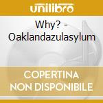 OAKLANDAZULASYLUM                         cd musicale di WHY?