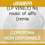 (LP VINILE) No music of aiffs (remix lp vinile di THEMSELVES