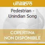 UNINDIAN SONG                             cd musicale di PEDESTRIAN